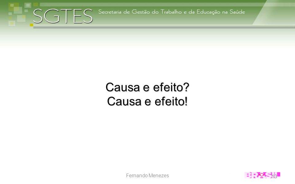 13 Fernando Menezes Causa e efeito? Causa e efeito! 13