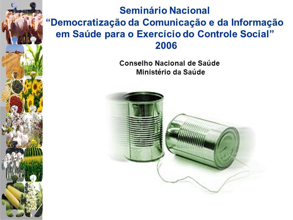 Seminário Nacional Democratização da Comunicação e da Informação em Saúde para o Exercício do Controle Social 2006 Conselho Nacional de Saúde Ministér