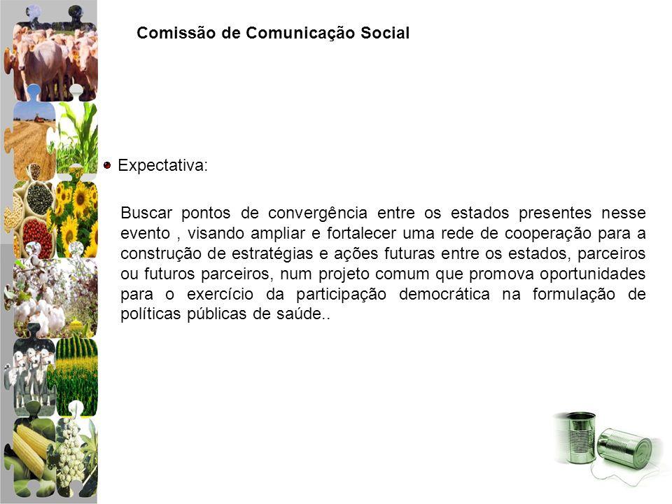 Comissão de Comunicação Social Expectativa: Buscar pontos de convergência entre os estados presentes nesse evento, visando ampliar e fortalecer uma re