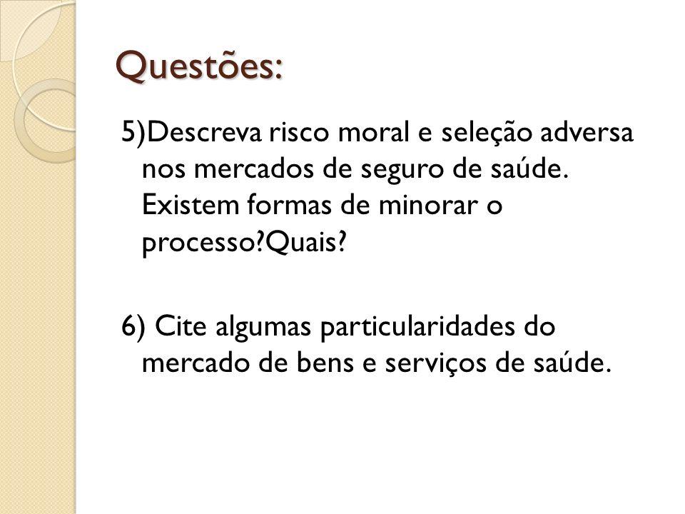 Questões: 5)Descreva risco moral e seleção adversa nos mercados de seguro de saúde. Existem formas de minorar o processo?Quais? 6) Cite algumas partic