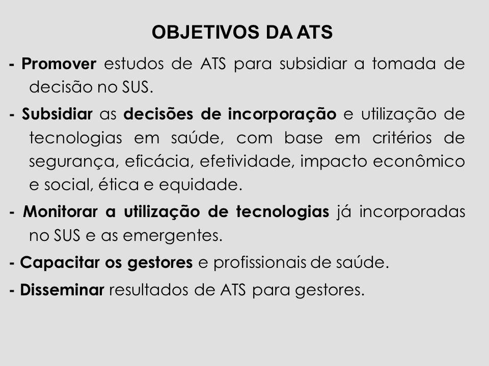 - Promover estudos de ATS para subsidiar a tomada de decisão no SUS. - Subsidiar as decisões de incorporação e utilização de tecnologias em saúde, com