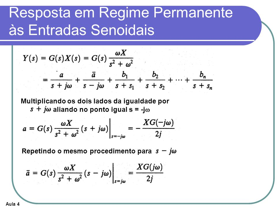 Aula 4 Resposta em Regime Permanente às Entradas Senoidais Multiplicando os dois lados da igualdade por e avaliando no ponto igual s = -j Repetindo o