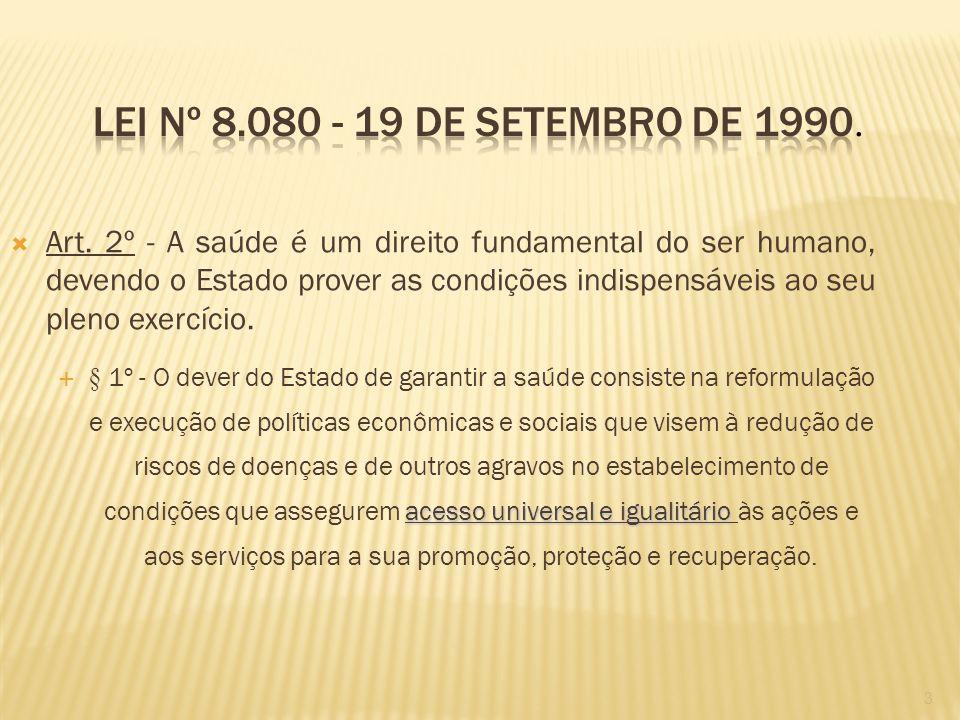 3 Art. 2º - A saúde é um direito fundamental do ser humano, devendo o Estado prover as condições indispensáveis ao seu pleno exercício. acesso univers