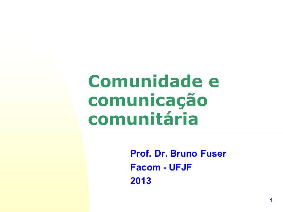1 Comunidade e comunicação comunitária Prof. Dr. Bruno Fuser Facom - UFJF 2013