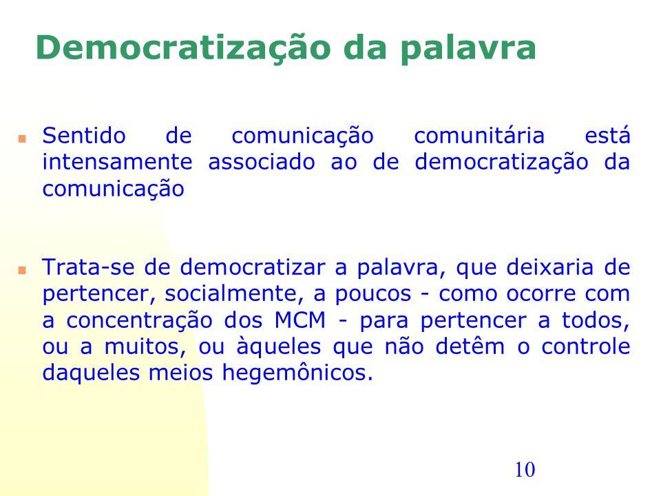 10 Democratização da palavra Sentido de comunicação comunitária está intensamente associado ao de democratização da comunicação Trata-se de democratiz