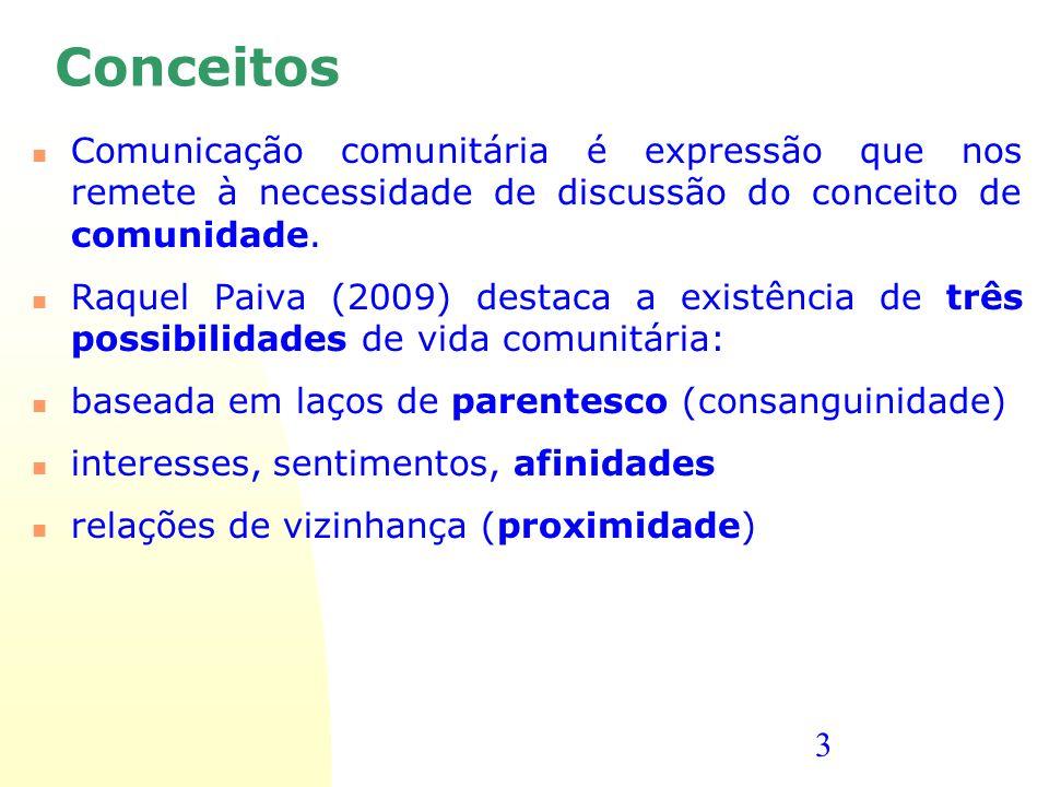 3 Conceitos Comunicação comunitária é expressão que nos remete à necessidade de discussão do conceito de comunidade. Raquel Paiva (2009) destaca a exi