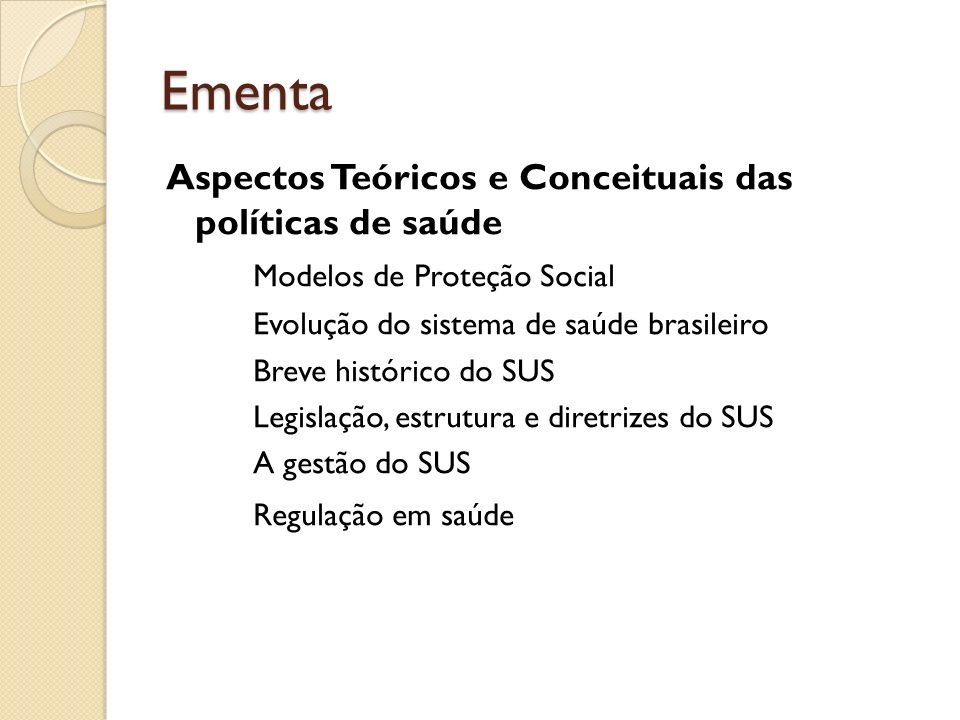 Ementa Aspectos Teóricos e Conceituais das políticas de saúde Modelos de Proteção Social Evolução do sistema de saúde brasileiro Breve histórico do SU