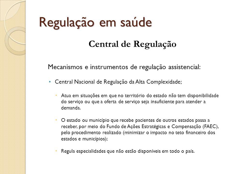 Central de Regulação Mecanismos e instrumentos de regulação assistencial: Central Nacional de Regulação da Alta Complexidade; Atua em situações em que