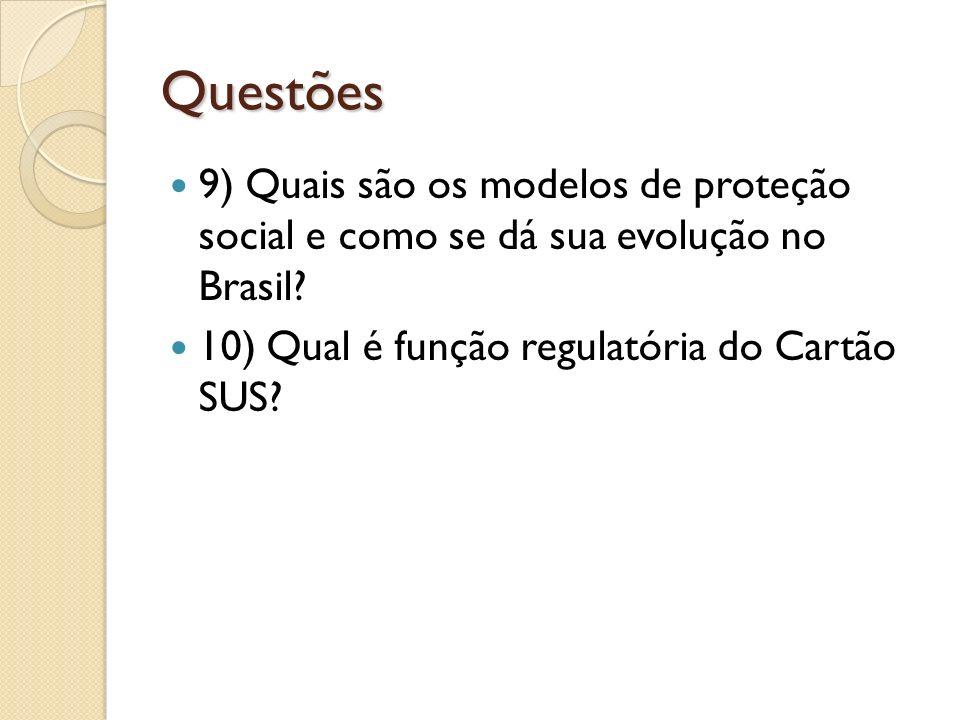 Questões 9) Quais são os modelos de proteção social e como se dá sua evolução no Brasil? 10) Qual é função regulatória do Cartão SUS?
