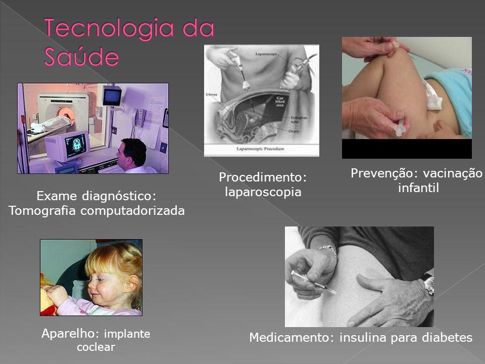 Prevenção: vacinação infantil Medicamento: insulina para diabetes Aparelho : implante coclear Exame diagnóstico: Tomografia computadorizada Procedimen