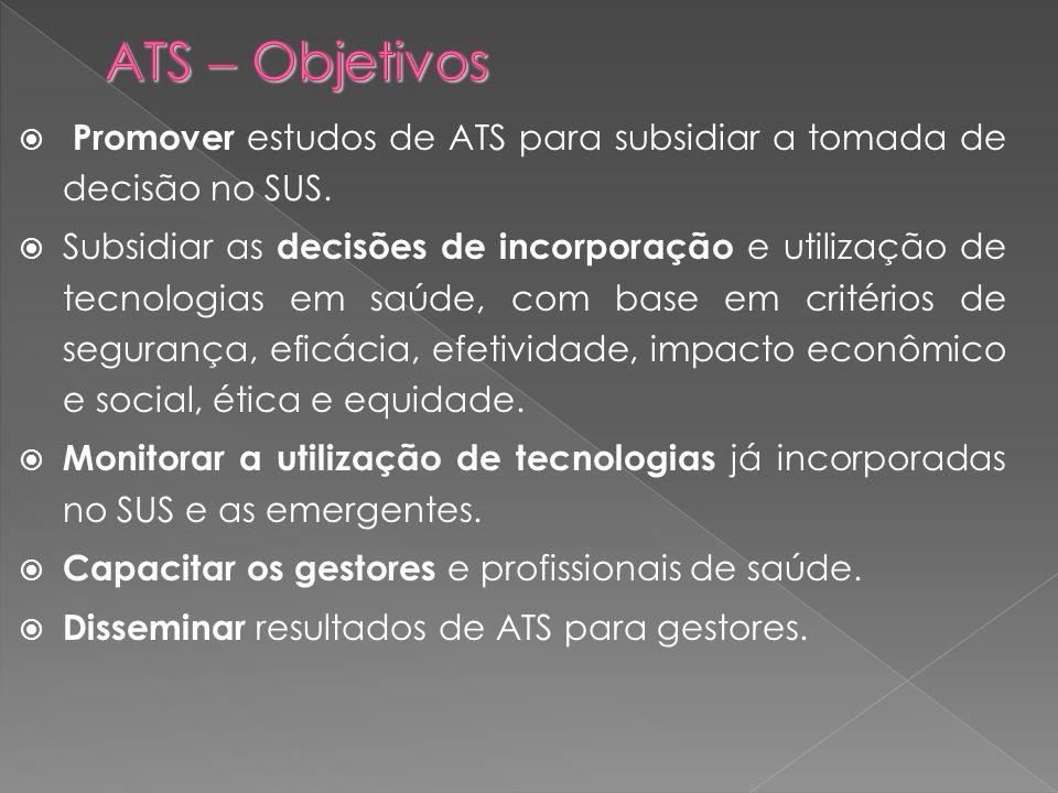 Promover estudos de ATS para subsidiar a tomada de decisão no SUS. Subsidiar as decisões de incorporação e utilização de tecnologias em saúde, com bas