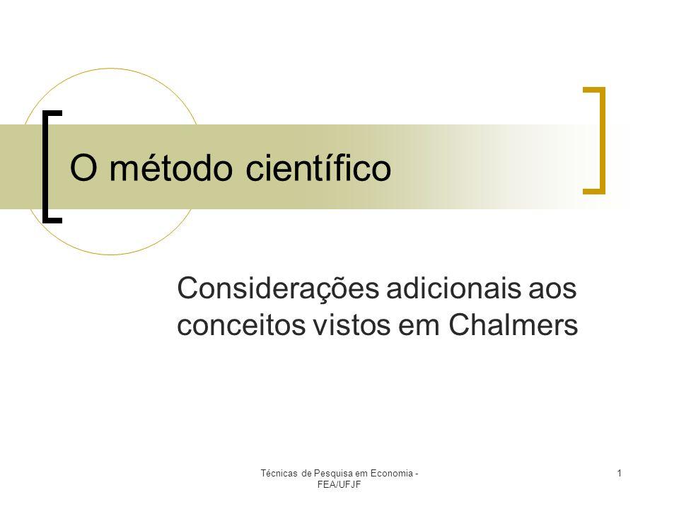 Técnicas de Pesquisa em Economia - FEA/UFJF 1 O método científico Considerações adicionais aos conceitos vistos em Chalmers
