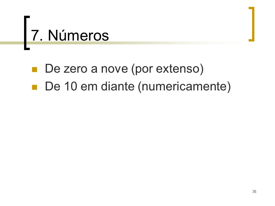 36 7. Números De zero a nove (por extenso) De 10 em diante (numericamente)