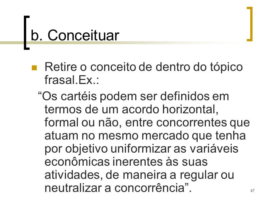 47 b. Conceituar Retire o conceito de dentro do tópico frasal.Ex.: Os cartéis podem ser definidos em termos de um acordo horizontal, formal ou não, en