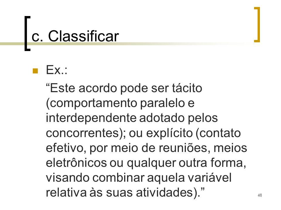48 c. Classificar Ex.: Este acordo pode ser tácito (comportamento paralelo e interdependente adotado pelos concorrentes); ou explícito (contato efetiv