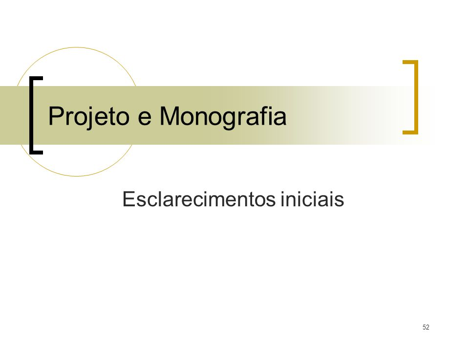 52 Projeto e Monografia Esclarecimentos iniciais