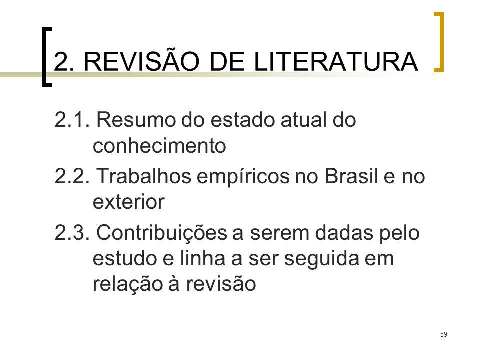 59 2. REVISÃO DE LITERATURA 2.1. Resumo do estado atual do conhecimento 2.2. Trabalhos empíricos no Brasil e no exterior 2.3. Contribuições a serem da