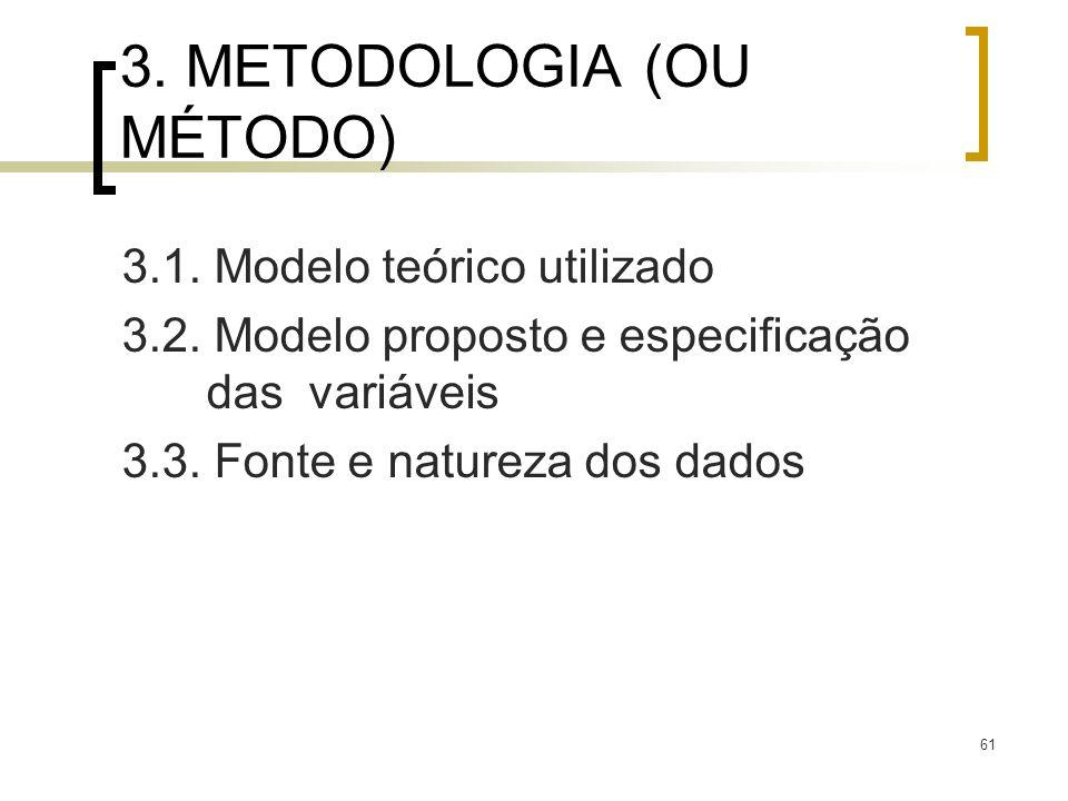61 3. METODOLOGIA (OU MÉTODO) 3.1. Modelo teórico utilizado 3.2. Modelo proposto e especificação das variáveis 3.3. Fonte e natureza dos dados