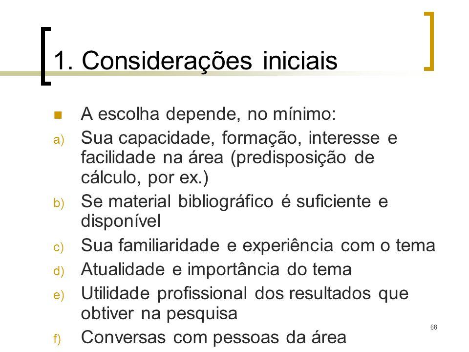 68 1. Considerações iniciais A escolha depende, no mínimo: a) Sua capacidade, formação, interesse e facilidade na área (predisposição de cálculo, por