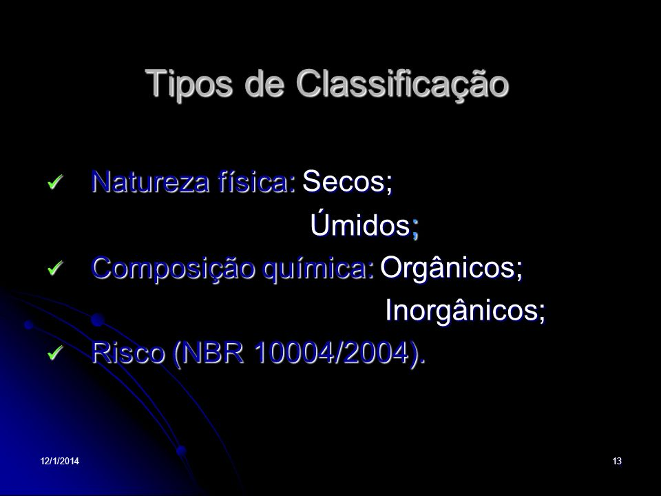 12/1/201413 Tipos de Classificação Natureza física: Secos; Natureza física: Secos; Úmidos ; Úmidos ; Composição química: Orgânicos; Composição química