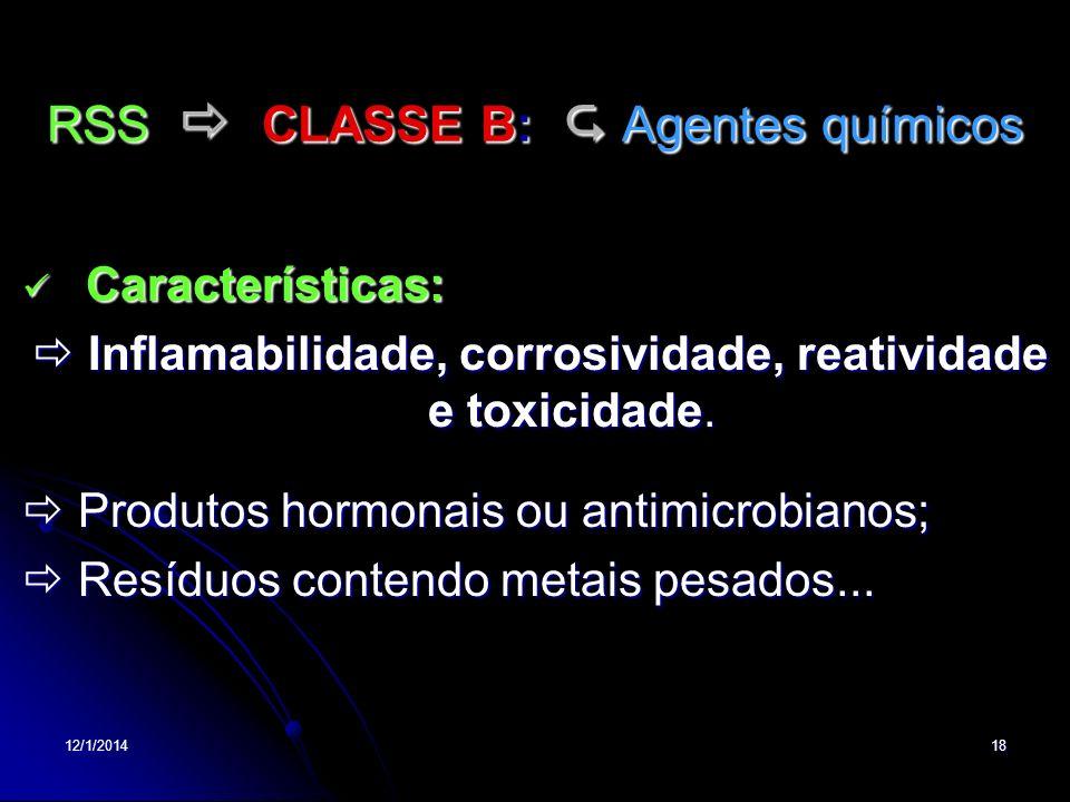 12/1/201418 RSS CLASSE B: Agentes químicos Características: Características: Inflamabilidade, corrosividade, reatividade e toxicidade. Inflamabilidade