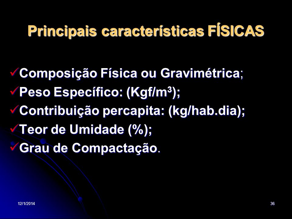 12/1/201436 Principais características FÍSICAS Composição Física ou Gravimétrica; Composição Física ou Gravimétrica; Peso Específico: (Kgf/m 3 ); Peso