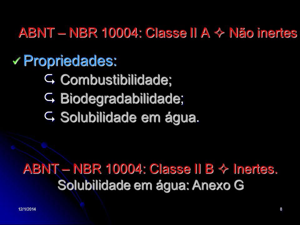 12/1/20148 ABNT – NBR 10004: Classe II A Não inertes Propriedades: Propriedades: Combustibilidade; Combustibilidade; Biodegradabilidade; Biodegradabil