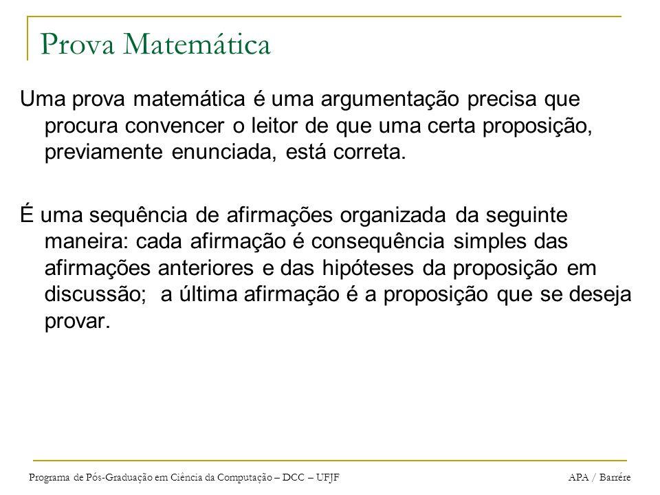 Programa de Pós-Graduação em Ciência da Computação – DCC – UFJF APA / Barrére Prova Matemática Uma prova matemática é uma argumentação precisa que pro