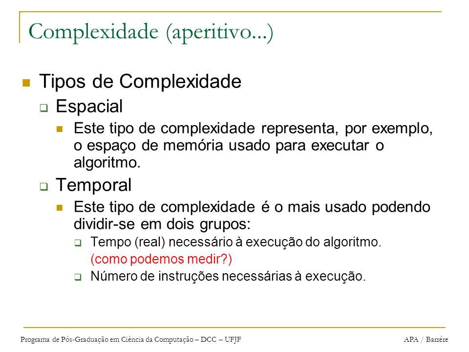 Programa de Pós-Graduação em Ciência da Computação – DCC – UFJF APA / Barrére Complexidade (aperitivo...) Tipos de Complexidade Espacial Este tipo de