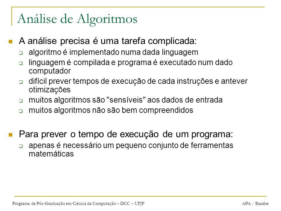 Programa de Pós-Graduação em Ciência da Computação – DCC – UFJF APA / Barrére Análise de Algoritmos A análise precisa é uma tarefa complicada: algorit