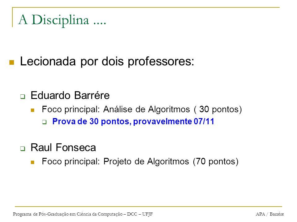 Programa de Pós-Graduação em Ciência da Computação – DCC – UFJF APA / Barrére Exemplo de Análise de Algoritmo 1 T (n) = c1*1+ c2*n + c3*(n-1) + c5 * 1 (melhor caso) T (n) = c1+ n*c2 + n*c3 – c3 + c5 se considerarmos os custos iguais, teremos: T (n) = c+ n*c + n*c – c + c = 2n*c + c ( = 2n + 1 para c=1) códigocustovezes tmpMax <- A[0]c11 for i <- 1 to n-1 doc2n if tmpMax < A[i] thenc3n-1 tmpMax <- A[i]c4n-1 return tmpMaxc51