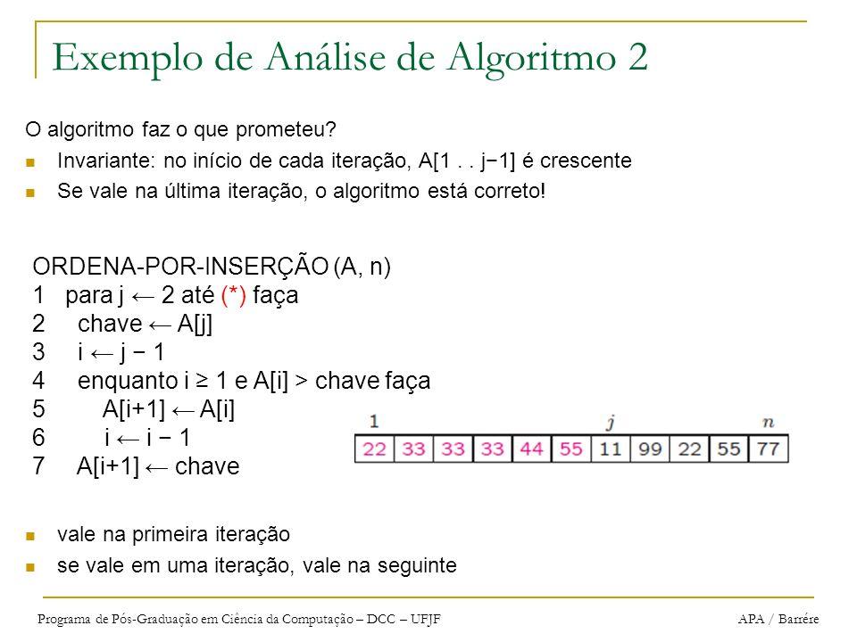Programa de Pós-Graduação em Ciência da Computação – DCC – UFJF APA / Barrére Exemplo de Análise de Algoritmo 2 O algoritmo faz o que prometeu? Invari
