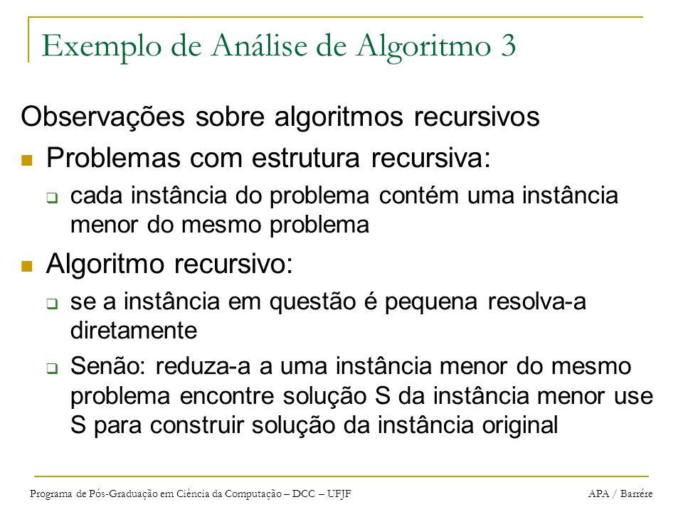 Programa de Pós-Graduação em Ciência da Computação – DCC – UFJF APA / Barrére Exemplo de Análise de Algoritmo 3 Observações sobre algoritmos recursivo