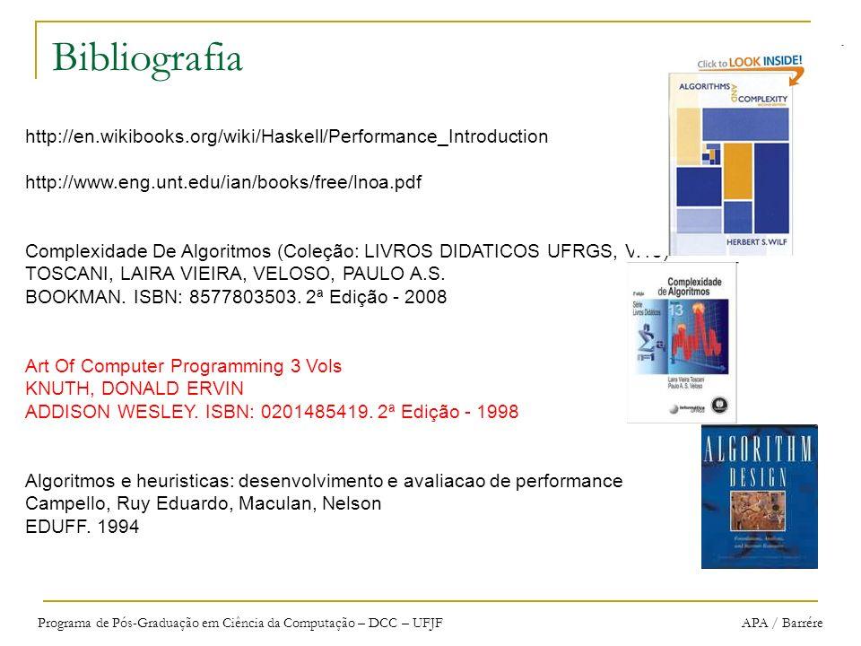 Programa de Pós-Graduação em Ciência da Computação – DCC – UFJF APA / Barrére Bibliografia Analysis Of Algorithms: An Active Learning Approach MCCONNELL, JEFFREY JONES AND BARTLETT.