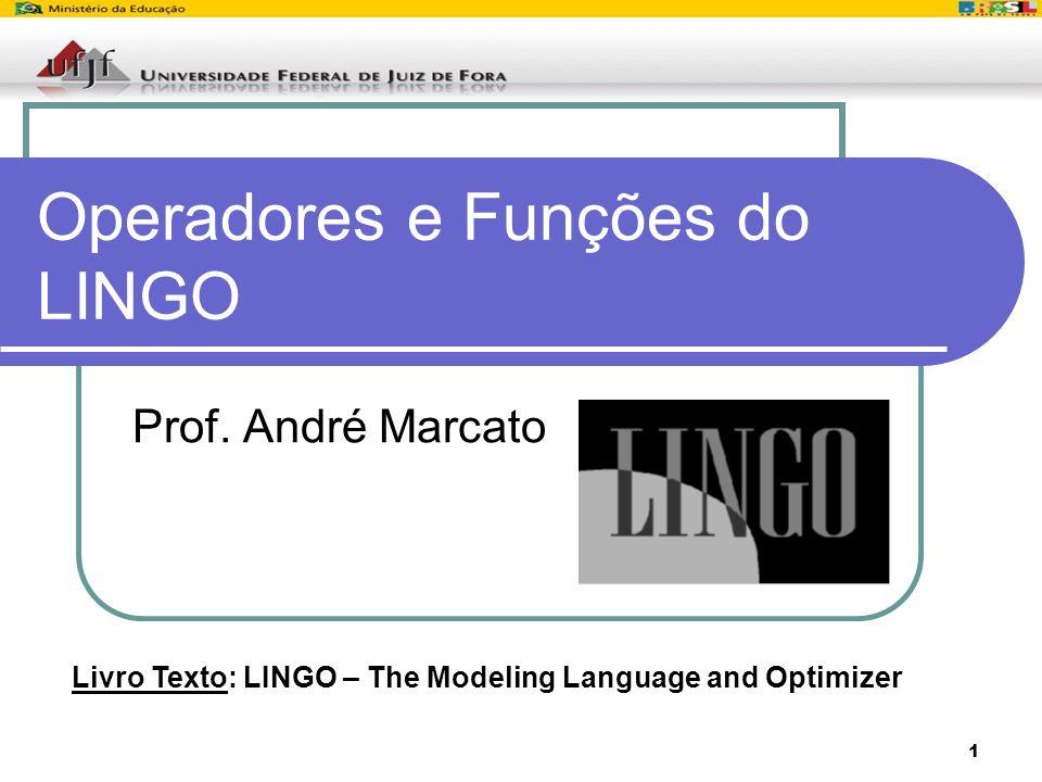 1 Operadores e Funções do LINGO Prof. André Marcato Livro Texto: LINGO – The Modeling Language and Optimizer