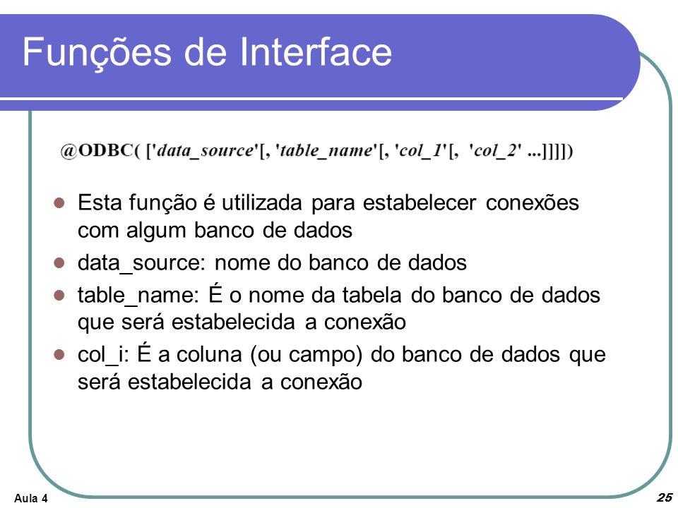 Aula 4 25 Funções de Interface Esta função é utilizada para estabelecer conexões com algum banco de dados data_source: nome do banco de dados table_na