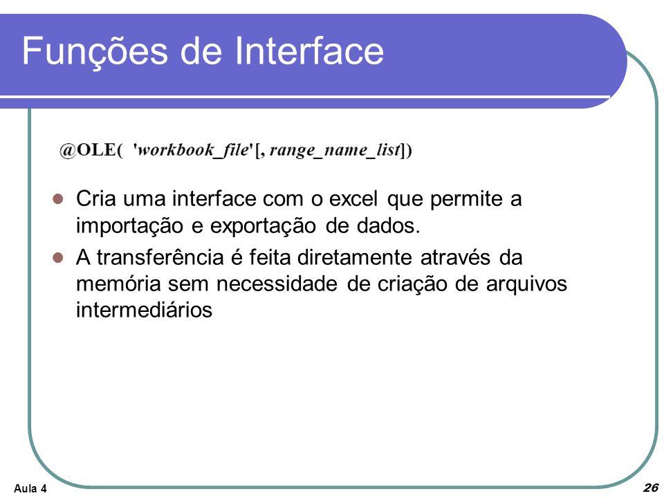 Aula 4 26 Funções de Interface Cria uma interface com o excel que permite a importação e exportação de dados. A transferência é feita diretamente atra