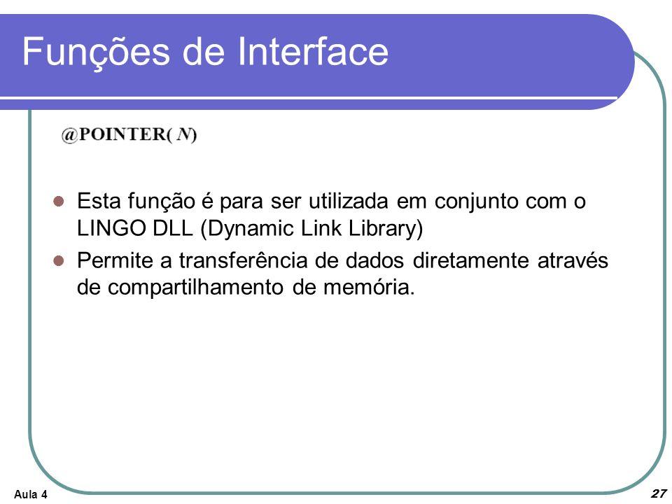 Aula 4 27 Funções de Interface Esta função é para ser utilizada em conjunto com o LINGO DLL (Dynamic Link Library) Permite a transferência de dados di