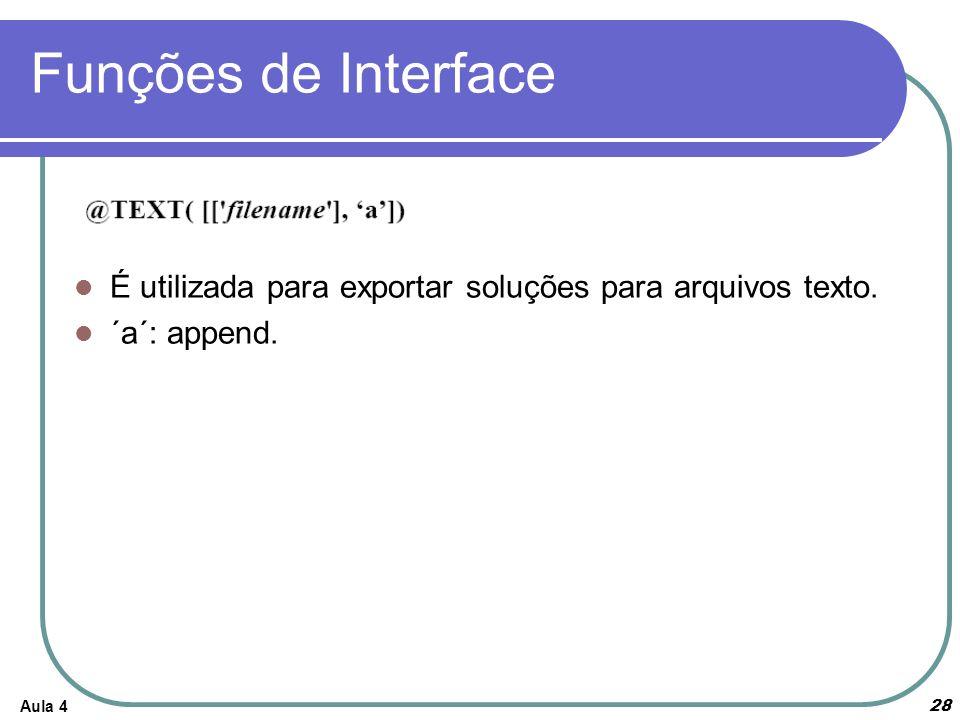 Aula 4 28 Funções de Interface É utilizada para exportar soluções para arquivos texto. ´a´: append.