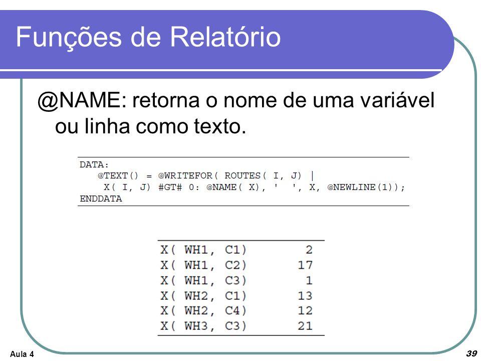 Funções de Relatório Aula 4 39 @NAME: retorna o nome de uma variável ou linha como texto.