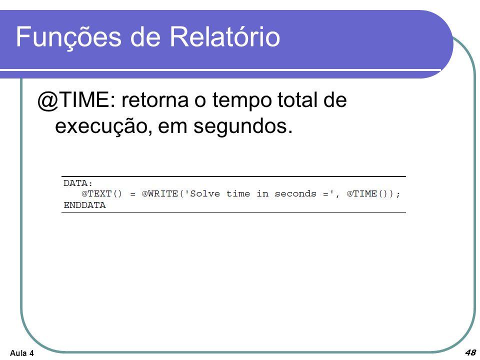 Funções de Relatório Aula 4 48 @TIME: retorna o tempo total de execução, em segundos.