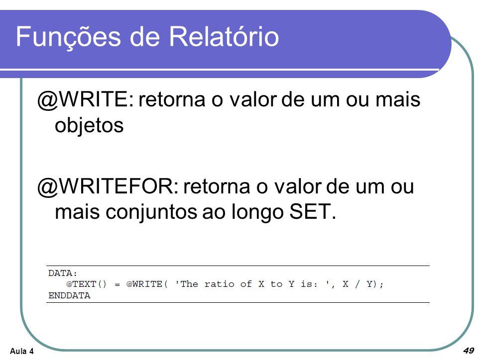 Funções de Relatório Aula 4 49 @WRITE: retorna o valor de um ou mais objetos @WRITEFOR: retorna o valor de um ou mais conjuntos ao longo SET.
