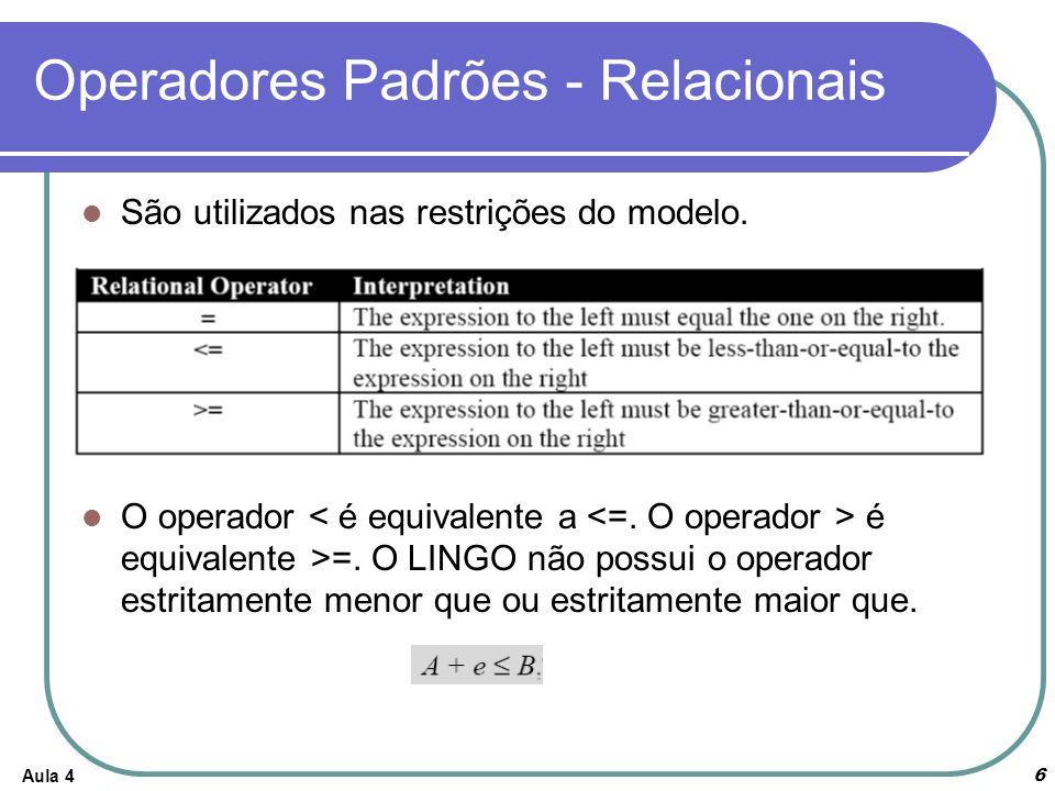 Aula 4 6 Operadores Padrões - Relacionais São utilizados nas restrições do modelo. O operador é equivalente >=. O LINGO não possui o operador estritam