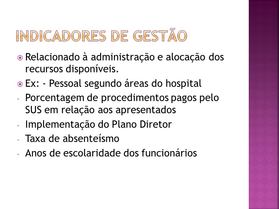 Relacionado à administração e alocação dos recursos disponíveis. Ex: - Pessoal segundo áreas do hospital - Porcentagem de procedimentos pagos pelo SUS