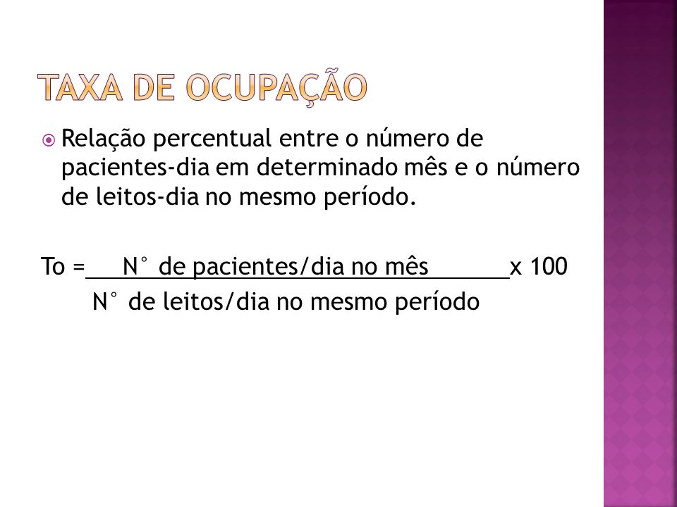 Relação percentual entre o número de pacientes-dia em determinado mês e o número de leitos-dia no mesmo período. To = N° de pacientes/dia no mês x 100