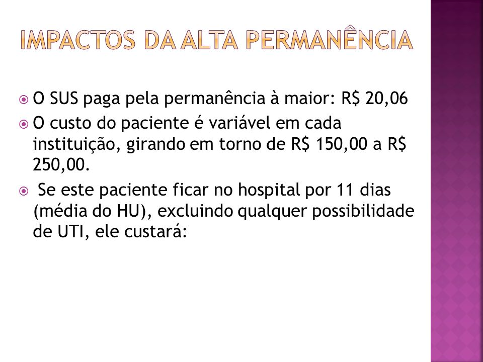 O SUS paga pela permanência à maior: R$ 20,06 O custo do paciente é variável em cada instituição, girando em torno de R$ 150,00 a R$ 250,00. Se este p
