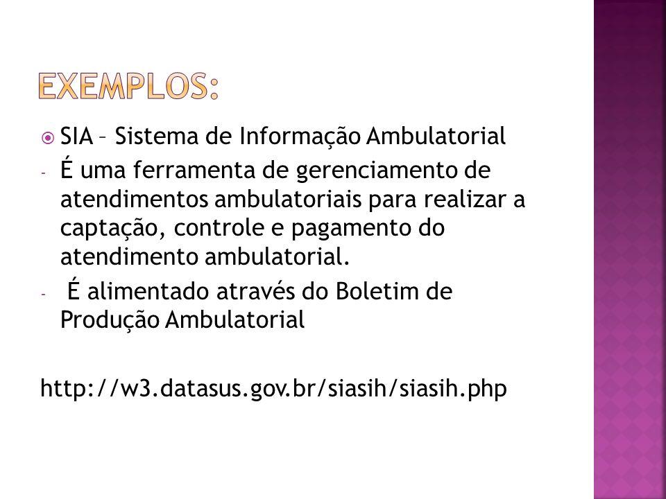 SIA – Sistema de Informação Ambulatorial - É uma ferramenta de gerenciamento de atendimentos ambulatoriais para realizar a captação, controle e pagame