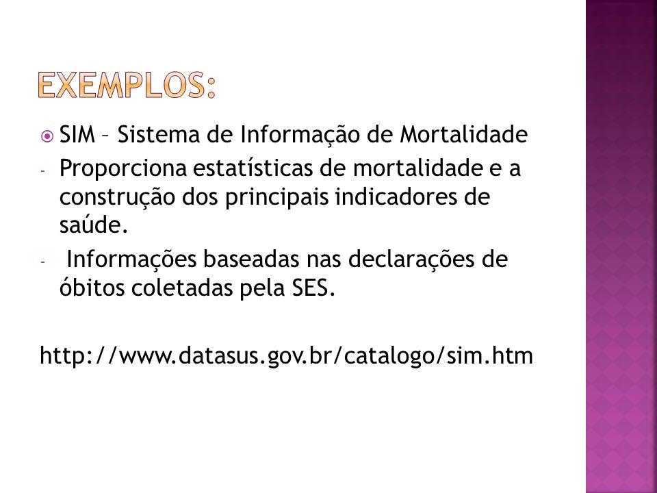 SIM – Sistema de Informação de Mortalidade - Proporciona estatísticas de mortalidade e a construção dos principais indicadores de saúde. - Informações