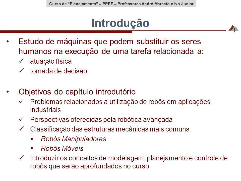 Curso de Planejamento – PPEE – Professores André Marcato e Ivo Junior Estudo de máquinas que podem substituir os seres humanos na execução de uma tare