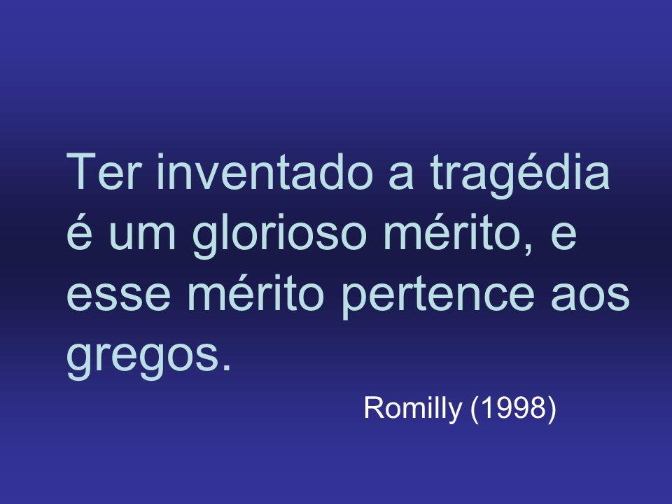 Ter inventado a tragédia é um glorioso mérito, e esse mérito pertence aos gregos. Romilly (1998)